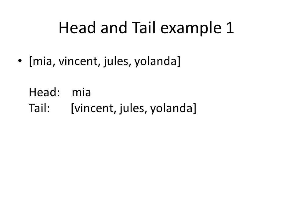 Head and Tail example 1 [mia, vincent, jules, yolanda] Head: mia Tail: [vincent, jules, yolanda]